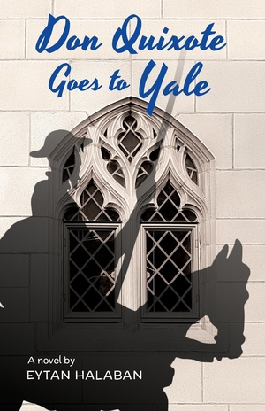 Don  Quixote Goes to Yale by Eytan Halaban