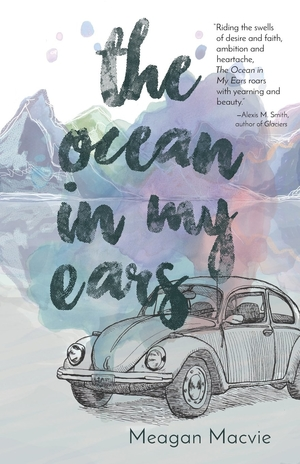 The Ocean in My Ears by Meagan Macvie