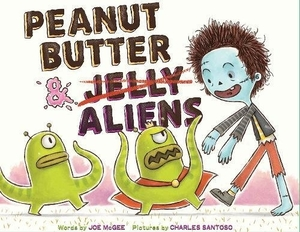 Peanut Butter & Aliens: A Zombie Culinary Tale by Joe McGee, illustrated by Charles Santoso
