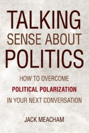 Talking Sense About Politics: How to Overcome Political Polarization in Your Next Conversation