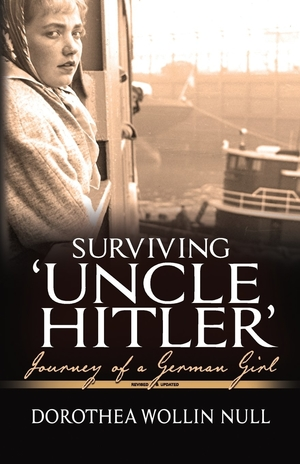 Surviving 'Uncle Hitler': Journey of a German Girl by Dorothea Wollin Null