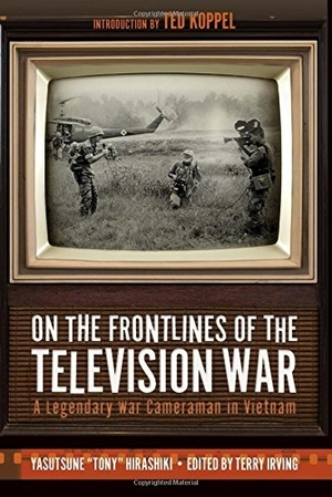 On the Frontlines of the Television War by Yasutsune Hirashiki, edited by Terry Irving
