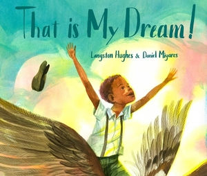 """That Is My Dream!: A picture book of Langston Hughes's """"Dream Variation"""" illustrated by Daniel Miyares"""