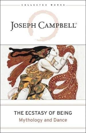 The Ecstasy of Being: Mythology and Dance by Joseph Campbell