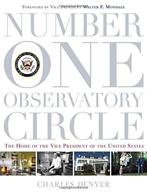 Number One Observatory Circle: The Home of the Vice President of the United States by Charles Denyer