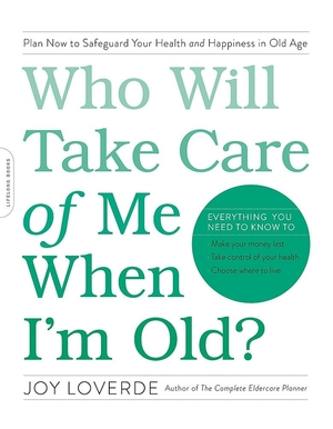 Who Will Take Care of Me When I'm Old? by Joy Loverde