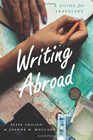Writing Abroad: A Guide for Travelers by Peter Chilson and Joanne B. Mulcahy
