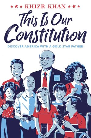 This Is Our Constitution: Discover America with a Gold Star Father by Khizer Khan