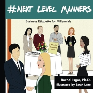 #Next Level Manners: Business Etiquette for Millennials by Rachel Isgar, Ph.D.