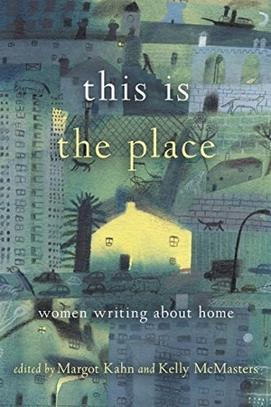This Is the Place edited by Margot Kahn and Kelly McMasters
