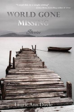 World Gone Missing: Stories by Laurie Ann Doyle