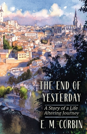 The End of Yesterday by E. M. Corbin