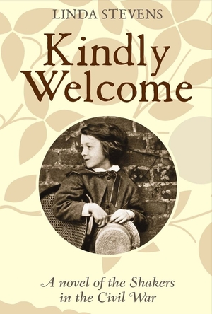 Kindly Welcome: A Novel of the Shakers in the Civil War by Linda Stevens