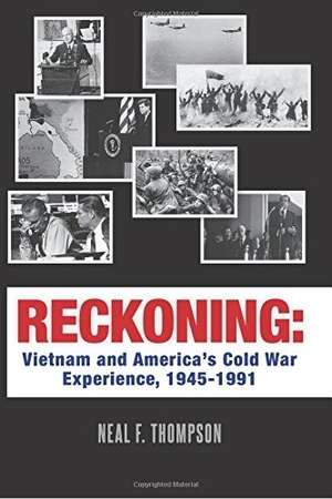 Reckoning: Vietnam and America's Cold War Experience, 1945-1991 by Neal F. Thompson
