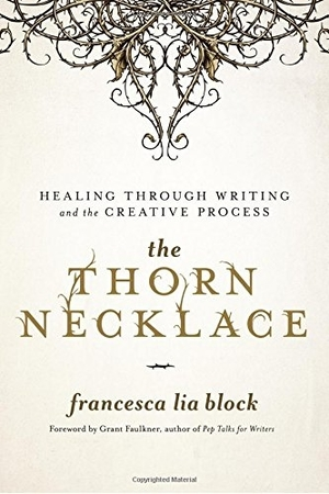The Thorn Necklace: Healing Through Writing and the Creative Process by Francesca Lia Block