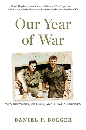 Our Year of War: Two Brothers, Vietnam, and a Nation Divided by Daniel P. Bolger