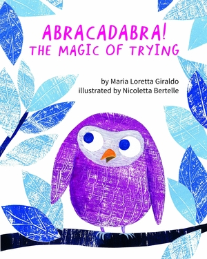 Abracadabra! The Magic of Trying by Maria Loretta Giraldo, illustrated by Nicoletta Bertelle