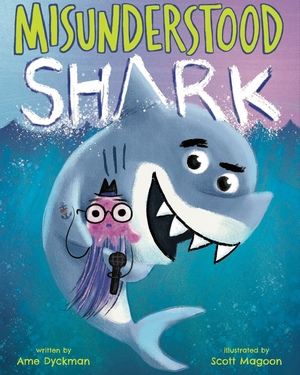 Misunderstood Shark by Ame Dyckman illustrated by Scott Magoon