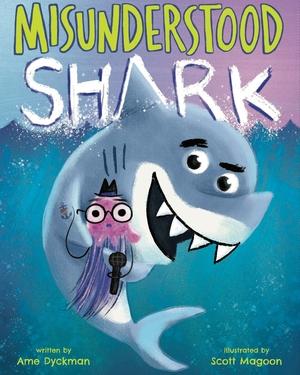 Misunderstood Shark by Ame Dyckman illustrated by Scott Magoon