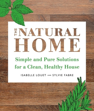 The Natural Home by Isabelle Louet and Sylvie Fabre