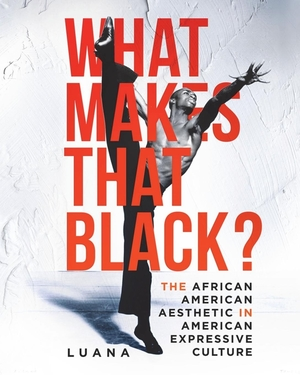 What Makes That Black?: The African American Aesthetic in American Expressive Culture by Luana