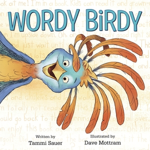 Wordy Birdy by Tammi Sauer, illustrated by Dave Mottram