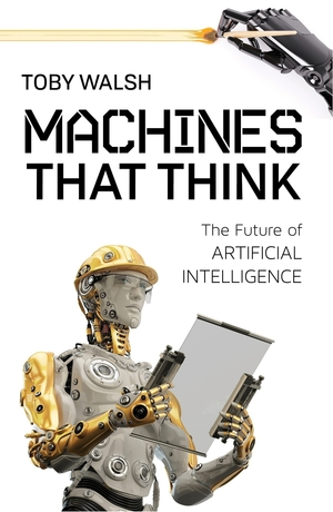 Machines That Think: The Future of Artificial Intelligence by Toby Walsh