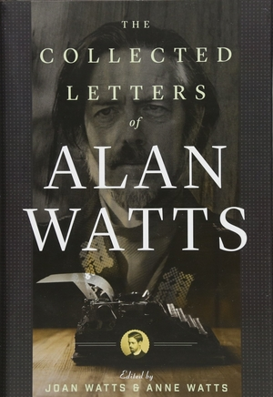 The Collected Letters of Alan Watts edited by Joan Watts and Anne Watts