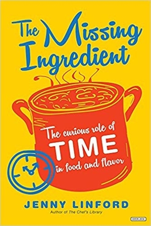 The Missing Ingredient: The Curious Role of Time in Food and Flavor by Jenny Linford