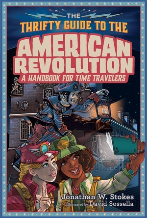 The Thrifty Guide to the American Revolution: a Handbook for Time Travelers by Jonathan W. Stokes