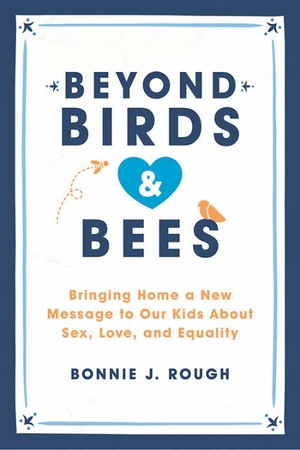 Beyond Birds & Bees by Bonnie J. Rough
