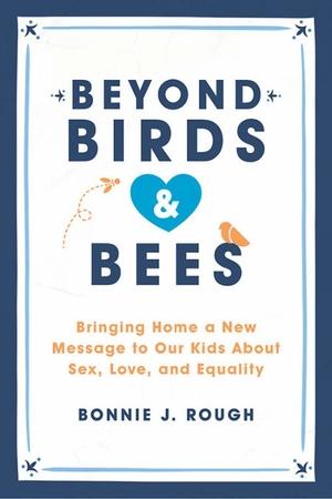 Beyond Birds & Bees by Bonnie J. Rough