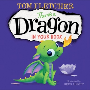 There's a Dragon in Your Book by Tom Fletcher, illustrated by Greg Abbott