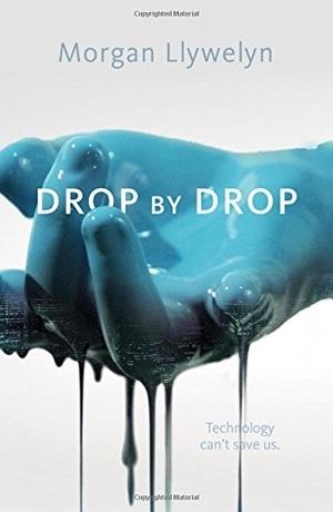 Drop by Drop: Step by Step, Book One by Morgan Llywelyn