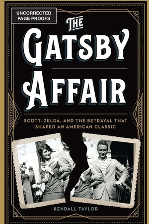 The Gatsby Affair: Scott, Zelda, and the Betrayal that Shaped an American Classic by Kendall Taylor