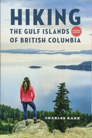 Hiking the Gulf Islands of British Columbia: 4th Edition by Charles Kahn