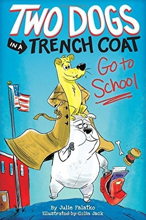 Two Dogs in a Trench Coat Go to School by Julie Falatko, illustrated by Colin Jack