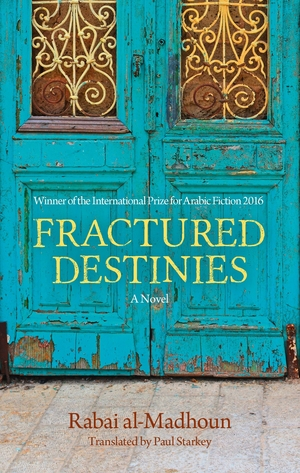 Fractured Destinies by Rabai al-Madhoun, translated by Paul Starkey