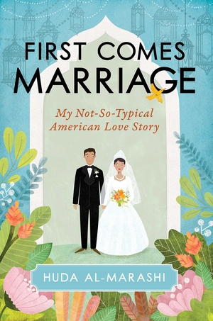 First Comes Marriage: My Not-So-Typical American Love Story by Huda Al-Marashi